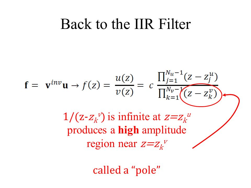 Back to the IIR Filter 1/(z-zkv) is infinite at z=zku