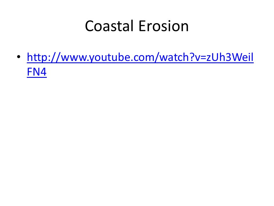 Coastal Erosion http://www.youtube.com/watch v=zUh3WeilFN4