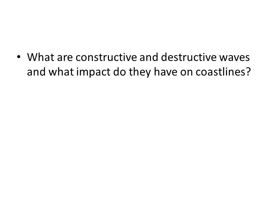 What are constructive and destructive waves and what impact do they have on coastlines