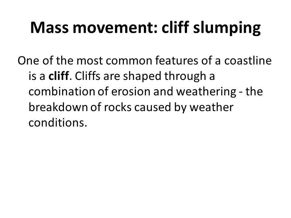 Mass movement: cliff slumping
