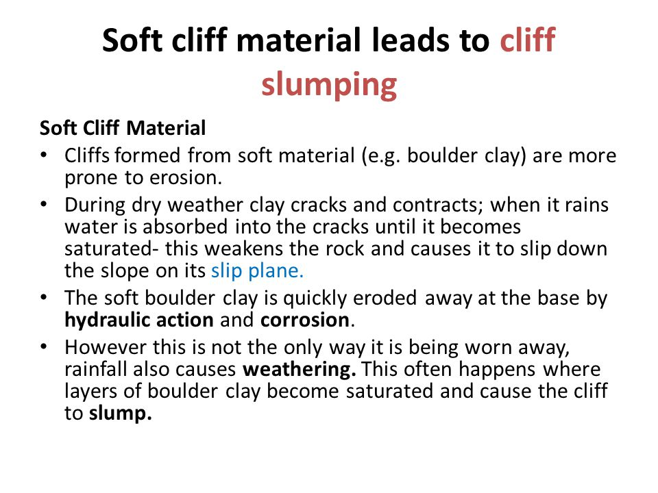 Soft cliff material leads to cliff slumping