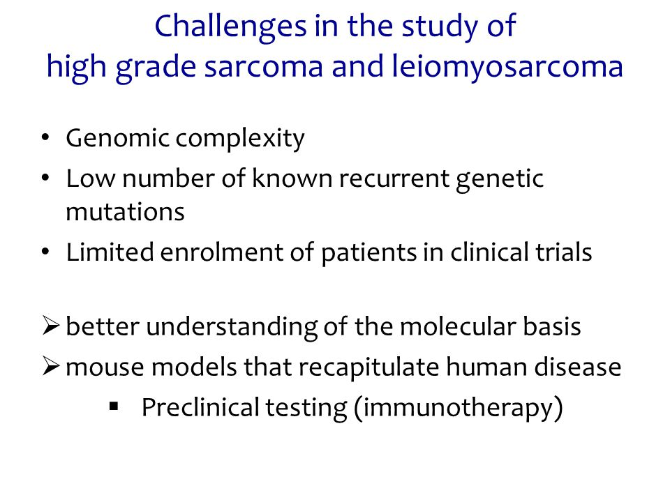Challenges in the study of high grade sarcoma and leiomyosarcoma