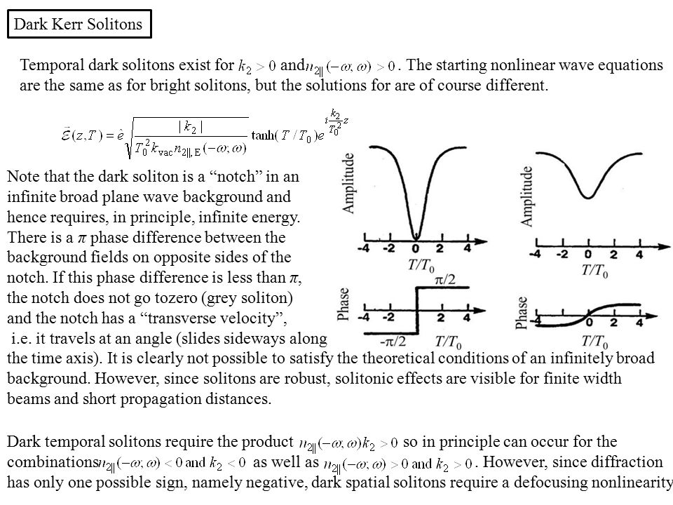Dark Kerr Solitons Temporal dark solitons exist for and . The starting nonlinear wave equations.