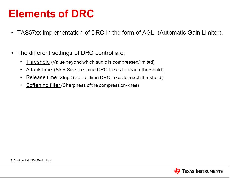 Elements of DRC TAS57xx implementation of DRC in the form of AGL, (Automatic Gain Limiter). The different settings of DRC control are:
