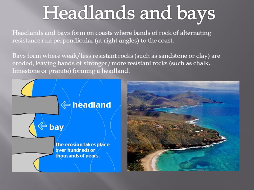 Headlands and bays Headlands and bays form on coasts where bands of rock of alternating resistance run perpendicular (at right angles) to the coast.