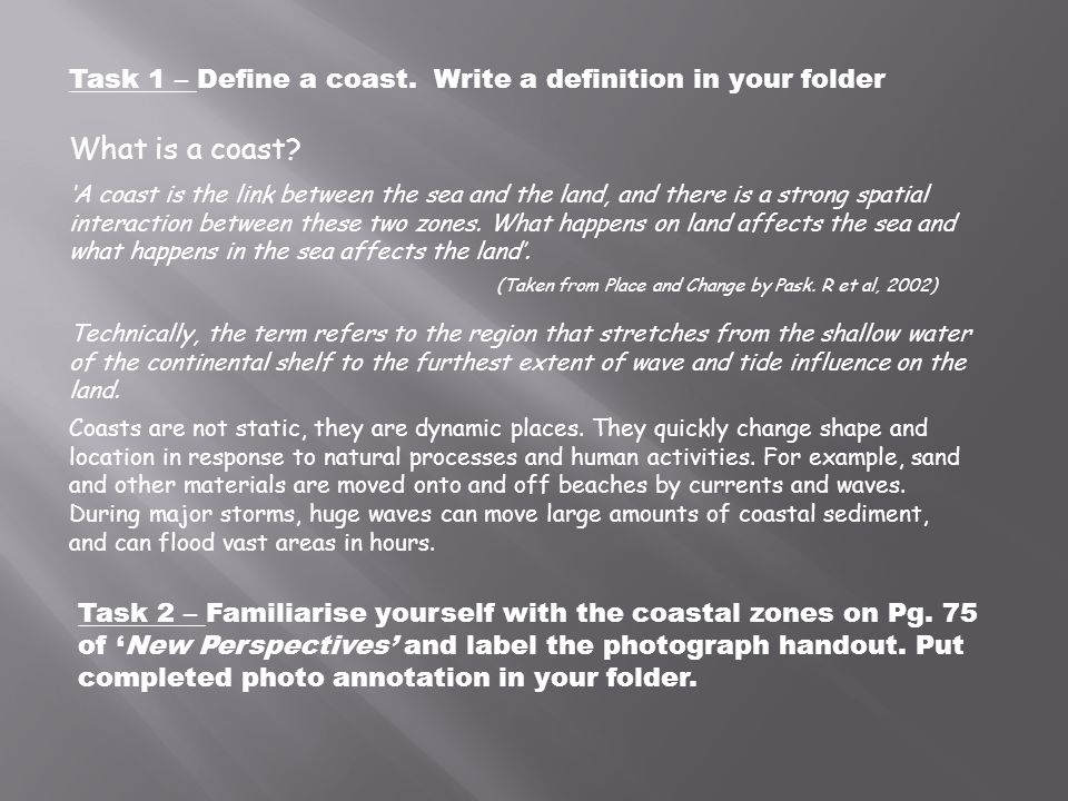 Task 1 – Define a coast. Write a definition in your folder