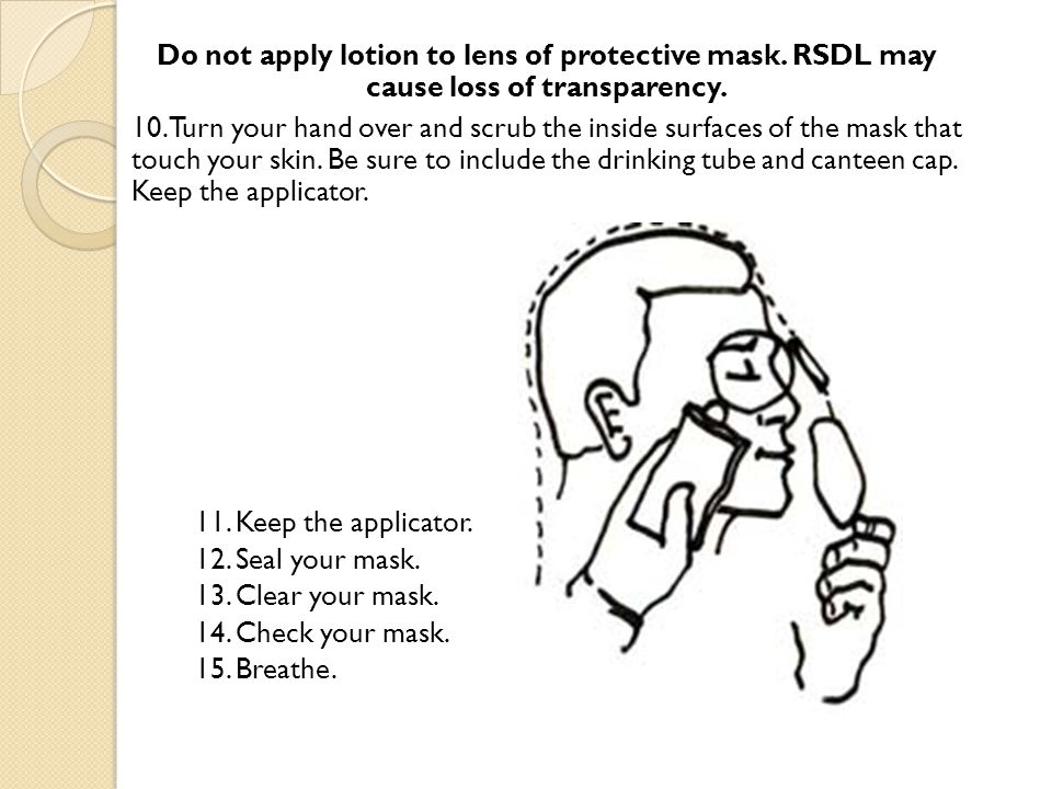 Do not apply lotion to lens of protective mask