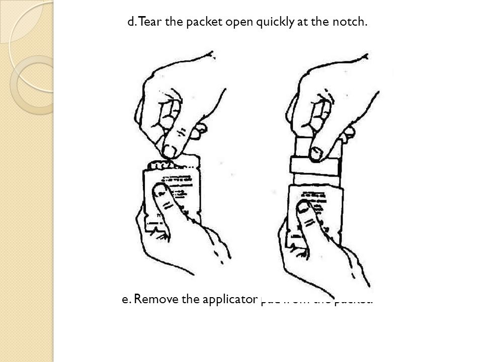 d. Tear the packet open quickly at the notch. e