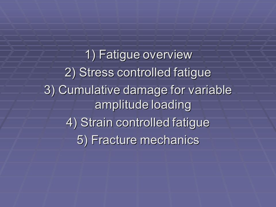 2) Stress controlled fatigue