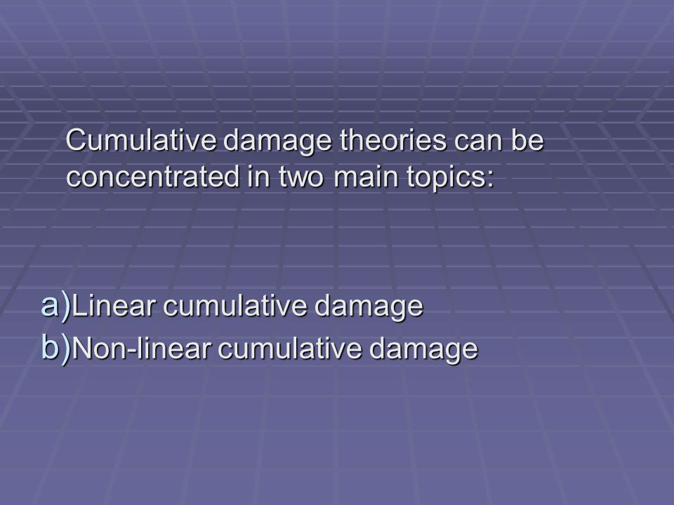 Cumulative damage theories can be concentrated in two main topics: