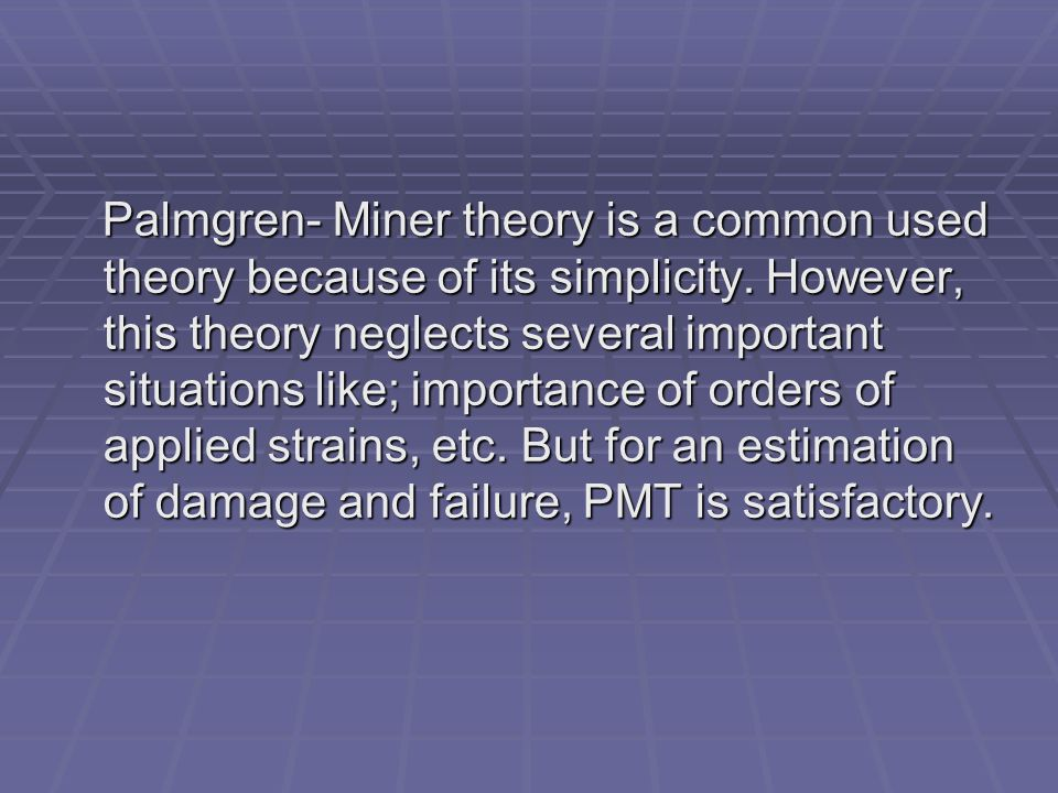 Palmgren- Miner theory is a common used theory because of its simplicity.