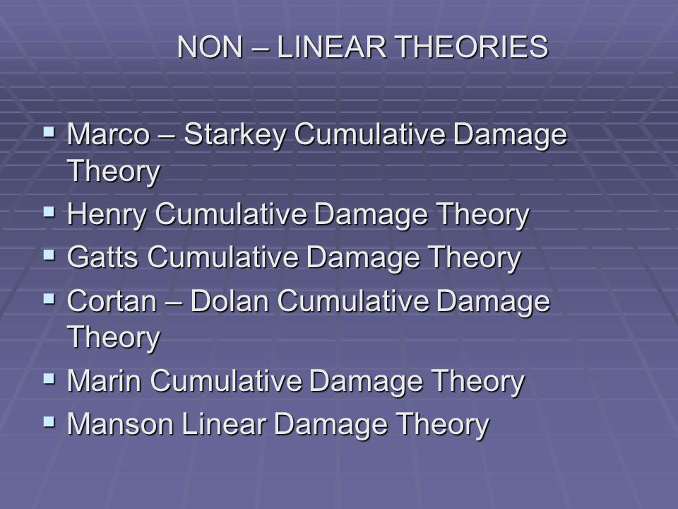 NON – LINEAR THEORIES Marco – Starkey Cumulative Damage Theory. Henry Cumulative Damage Theory. Gatts Cumulative Damage Theory.