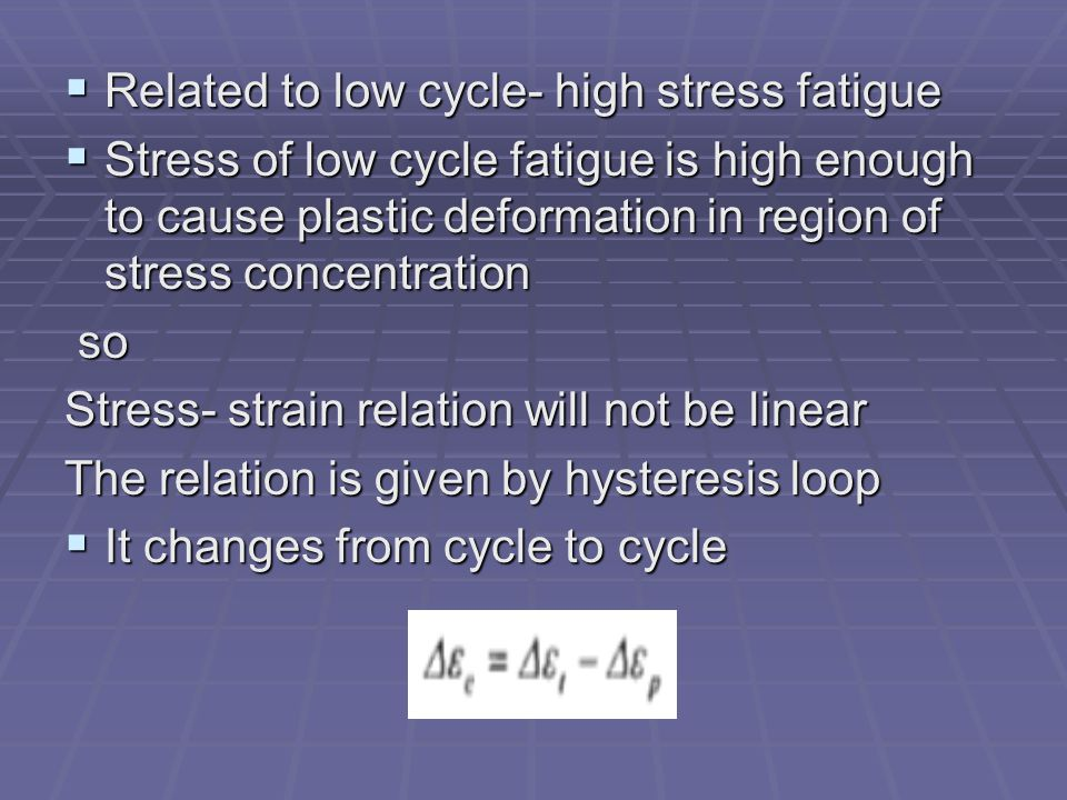 Related to low cycle- high stress fatigue