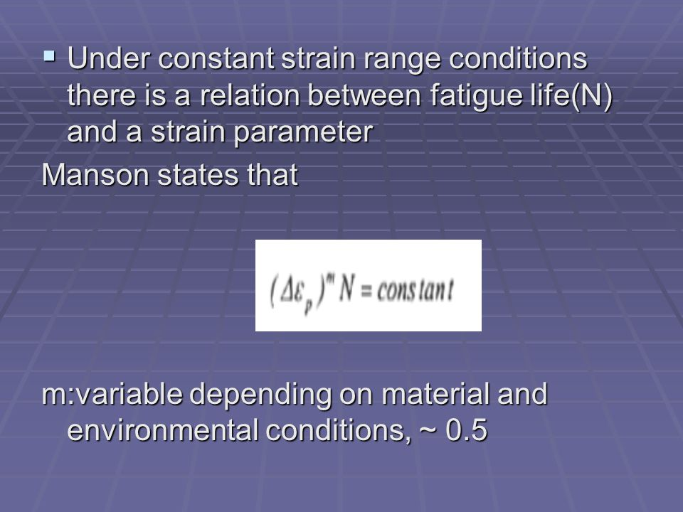 Under constant strain range conditions there is a relation between fatigue life(N) and a strain parameter