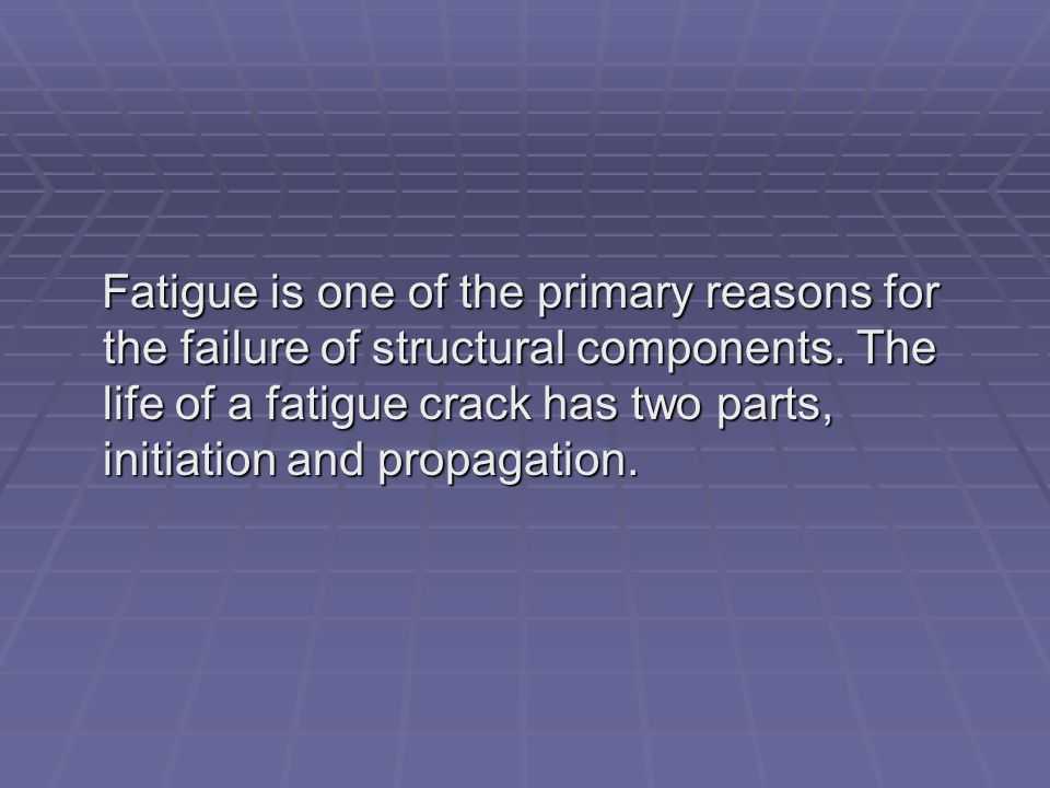 Fatigue is one of the primary reasons for the failure of structural components.