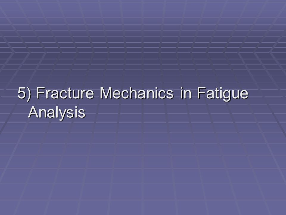 5) Fracture Mechanics in Fatigue Analysis