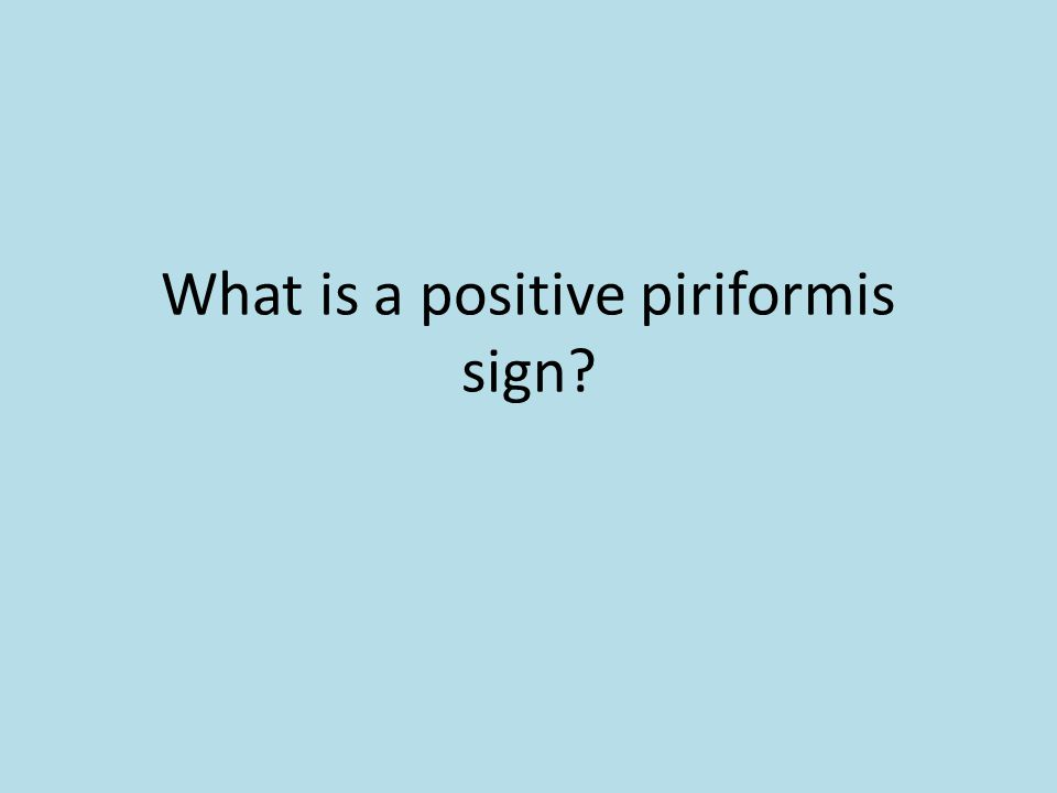 What is a positive piriformis sign