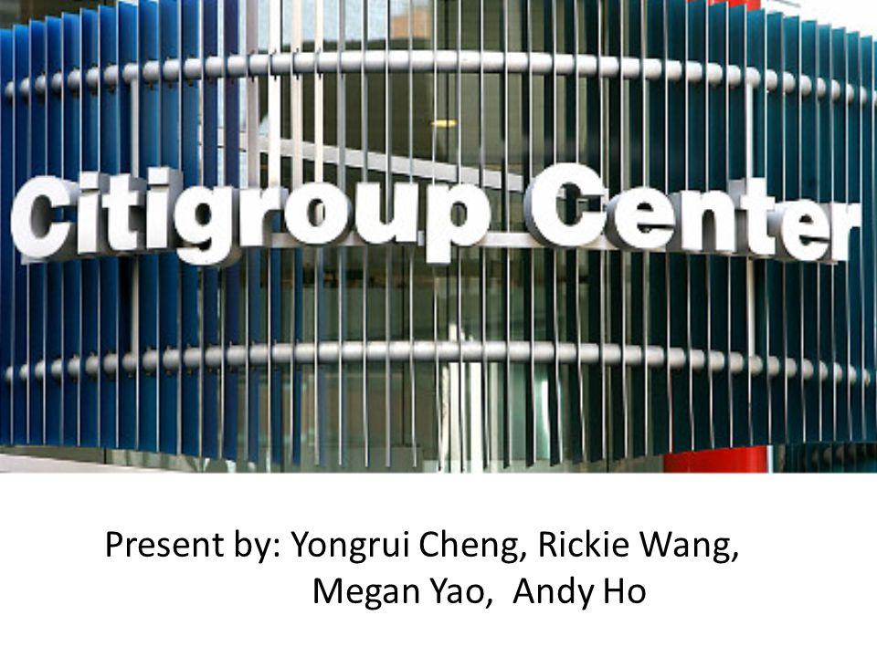 Present by: Yongrui Cheng, Rickie Wang, Megan Yao, Andy Ho