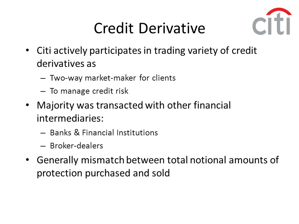 Credit Derivative Citi actively participates in trading variety of credit derivatives as. Two-way market-maker for clients.