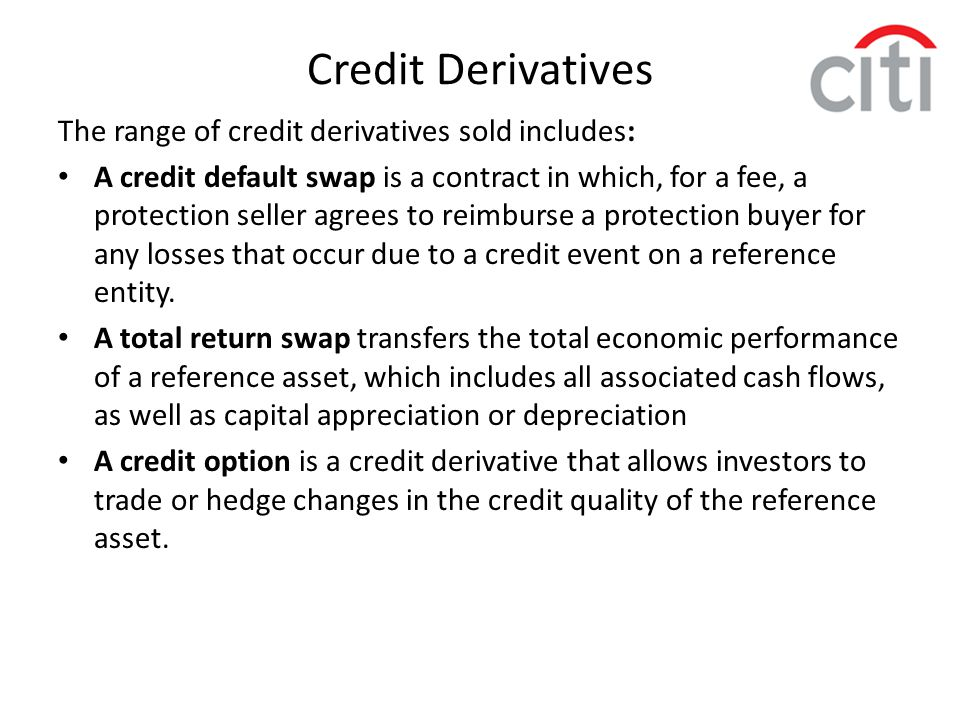 Credit Derivatives The range of credit derivatives sold includes: