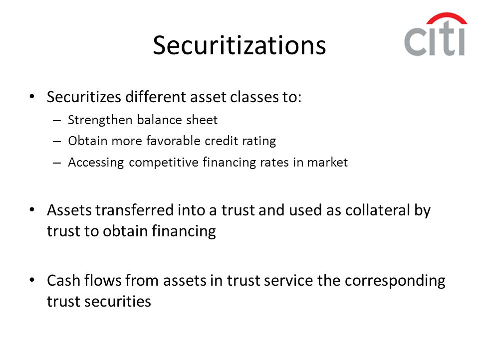 Securitizations Securitizes different asset classes to: