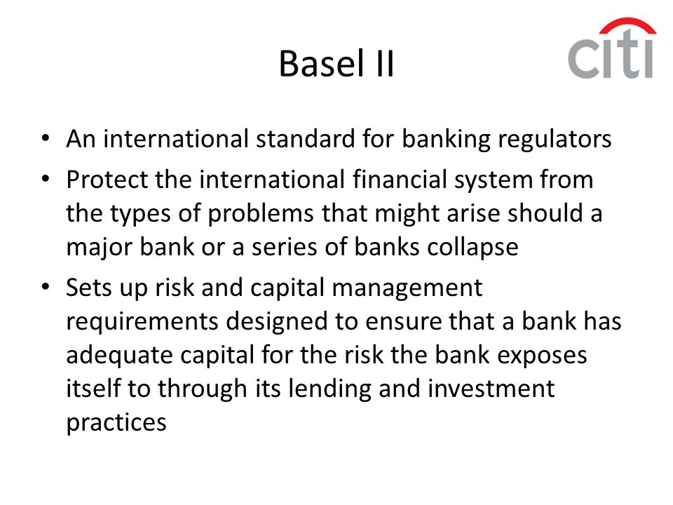 Basel II An international standard for banking regulators