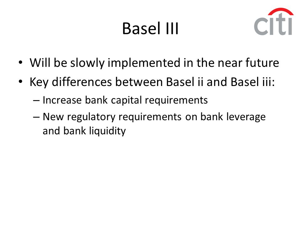 Basel III Will be slowly implemented in the near future