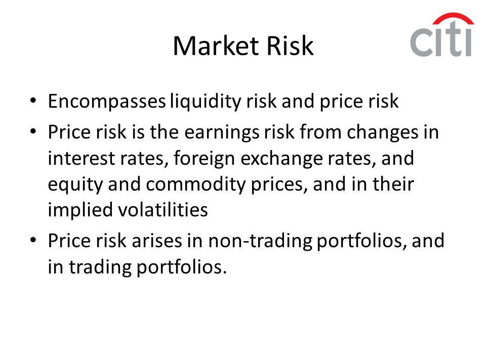 Market Risk Encompasses liquidity risk and price risk