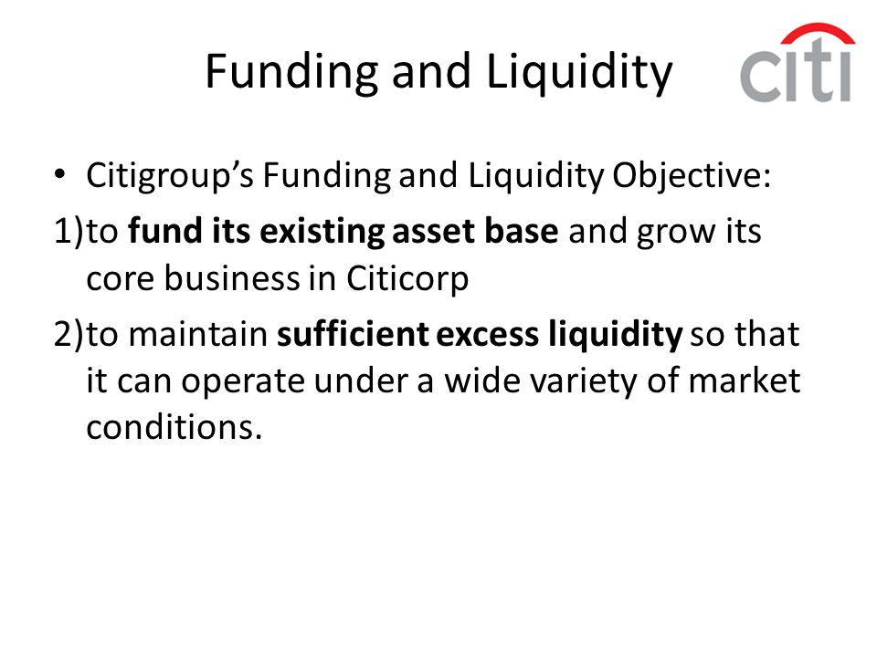 Funding and Liquidity Citigroup's Funding and Liquidity Objective:
