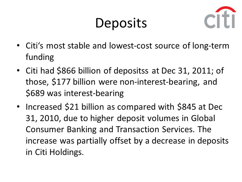 Deposits Citi's most stable and lowest-cost source of long-term funding.