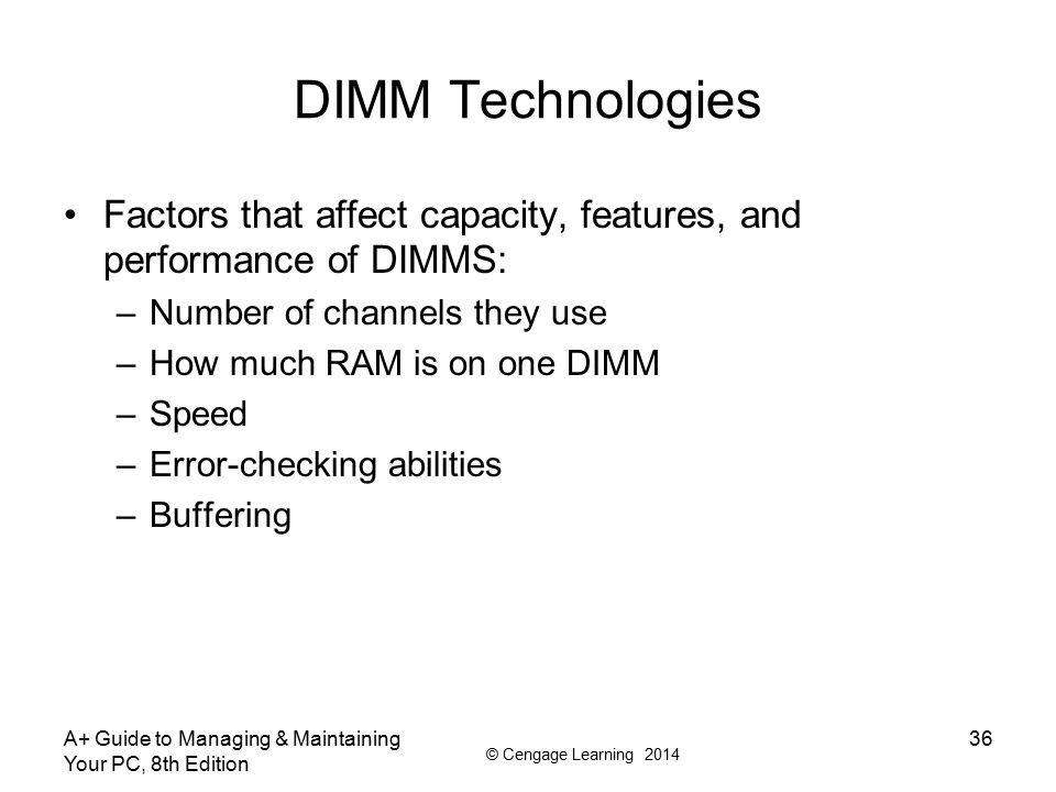 DIMM Technologies Factors that affect capacity, features, and performance of DIMMS: Number of channels they use.