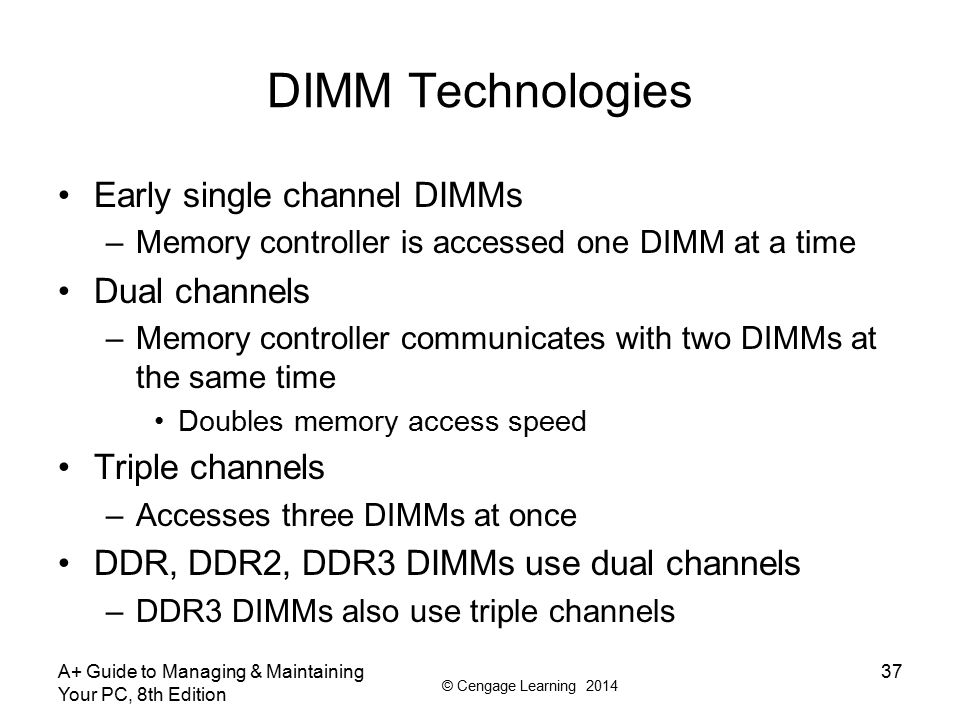 DIMM Technologies Early single channel DIMMs Dual channels