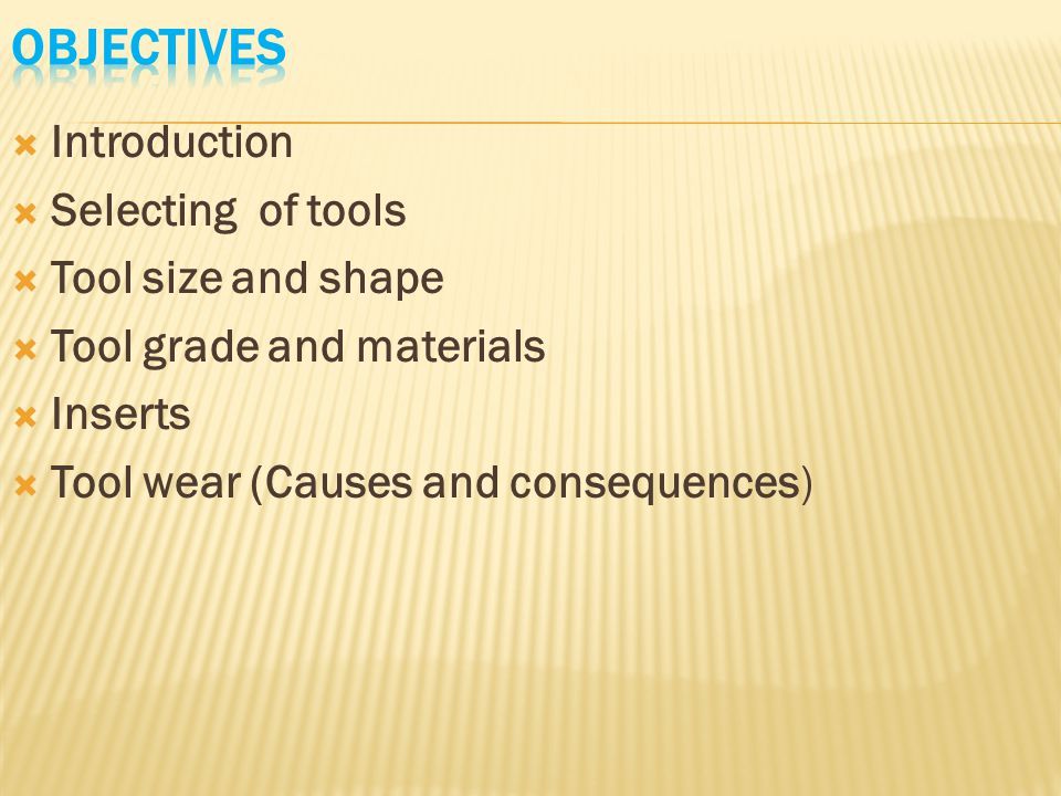 Objectives Introduction Selecting of tools Tool size and shape