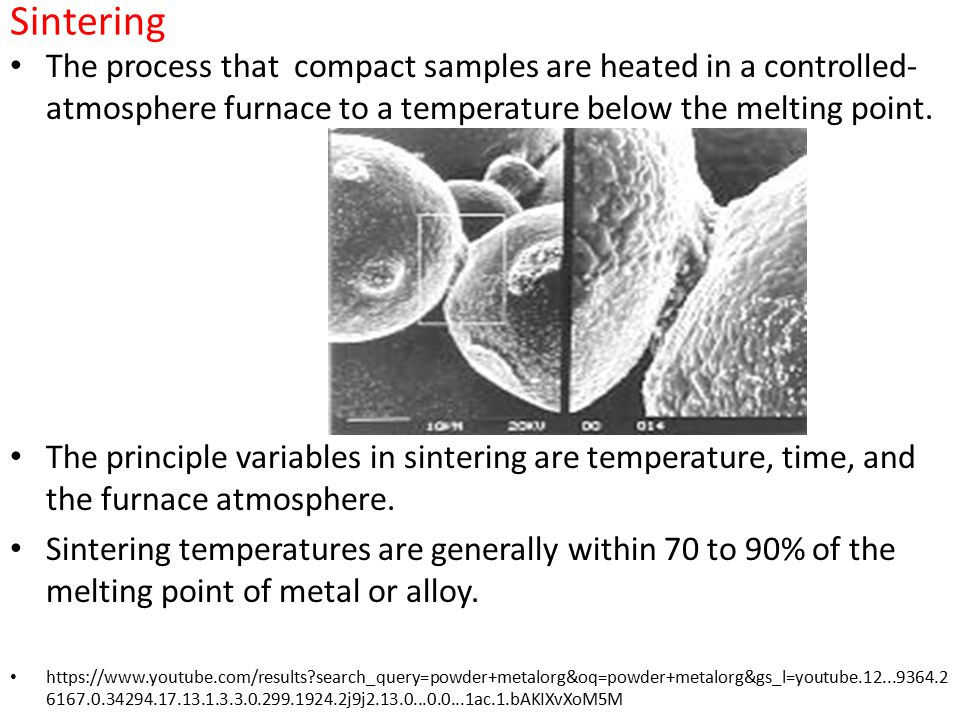 Sintering The process that compact samples are heated in a controlled-atmosphere furnace to a temperature below the melting point.