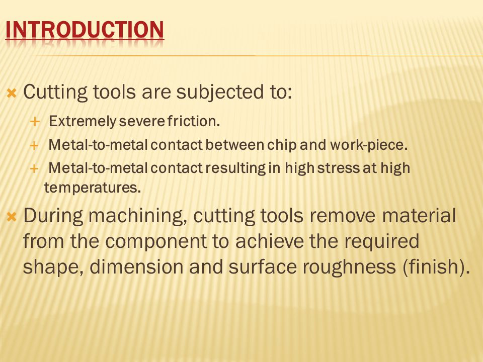 Introduction Cutting tools are subjected to: