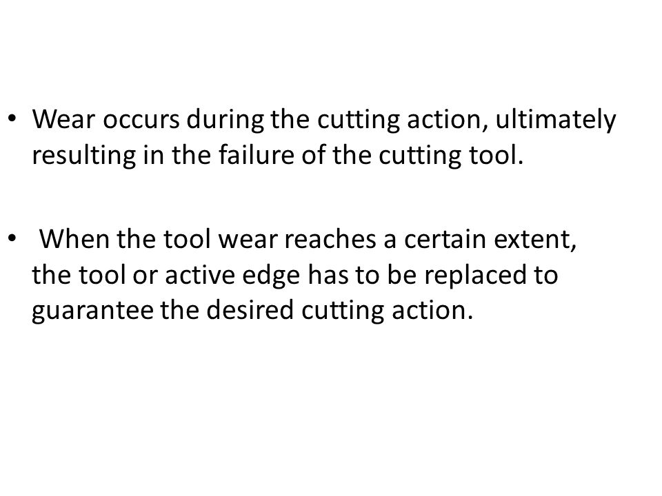 Wear occurs during the cutting action, ultimately resulting in the failure of the cutting tool.