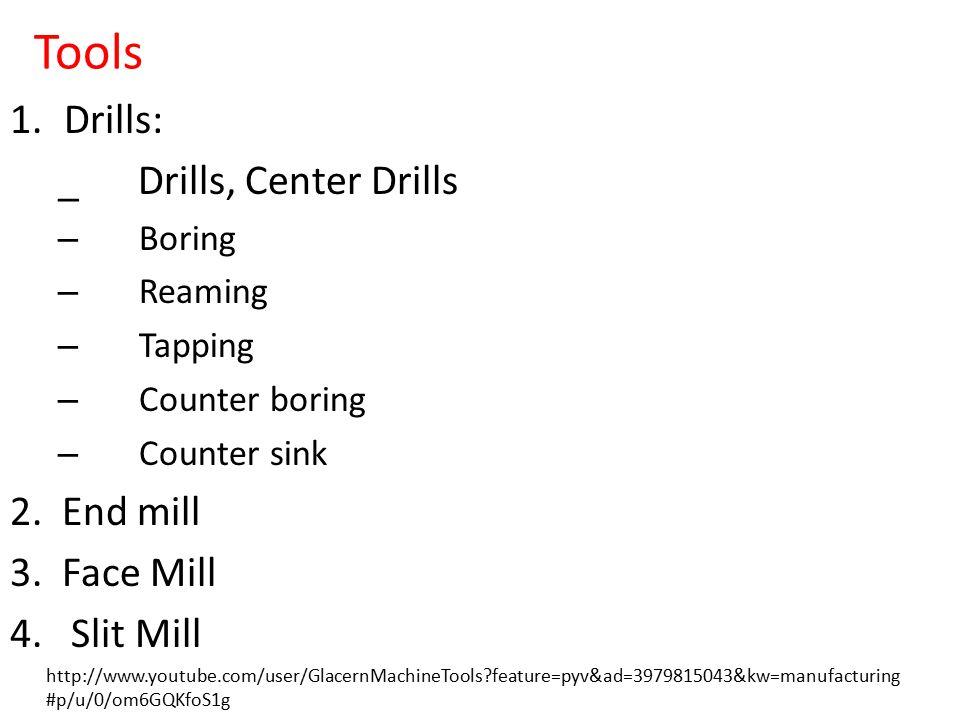 Tools Drills: _ Drills, Center Drills 2. End mill 3. Face Mill