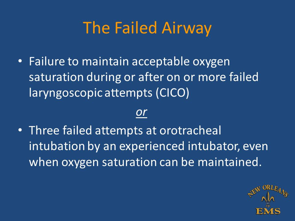 The Failed Airway Failure to maintain acceptable oxygen saturation during or after on or more failed laryngoscopic attempts (CICO)