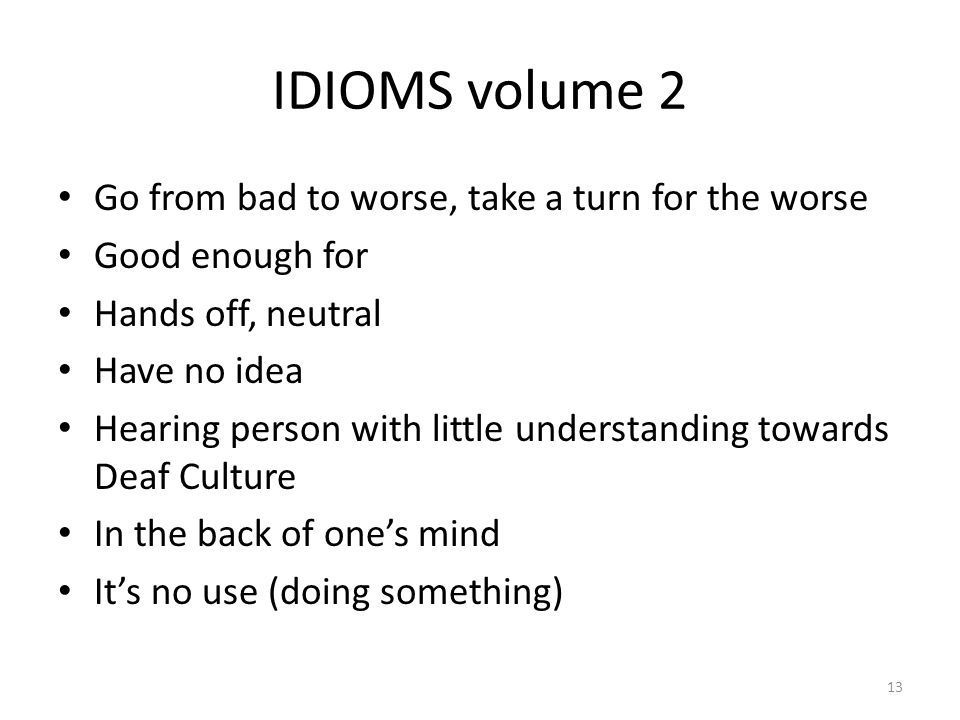 IDIOMS volume 2 Go from bad to worse, take a turn for the worse