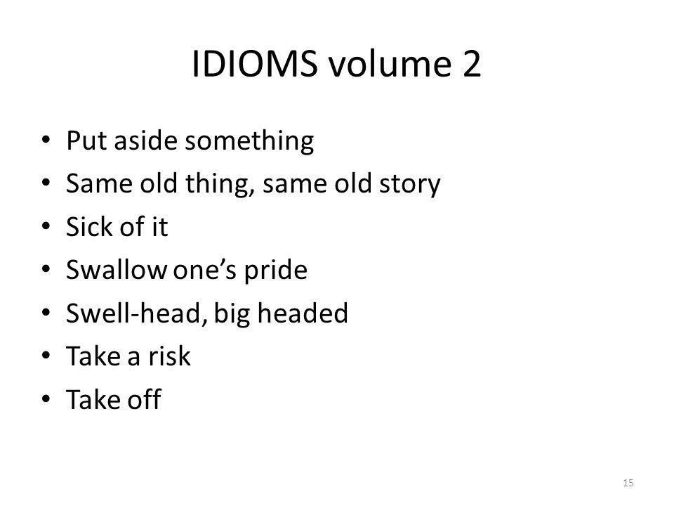 IDIOMS volume 2 Put aside something Same old thing, same old story