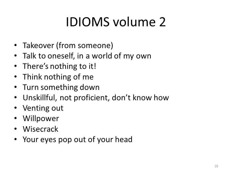 IDIOMS volume 2 Takeover (from someone)
