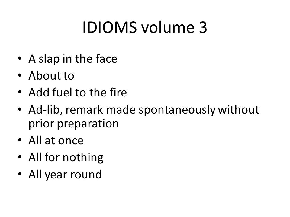 IDIOMS volume 3 A slap in the face About to Add fuel to the fire