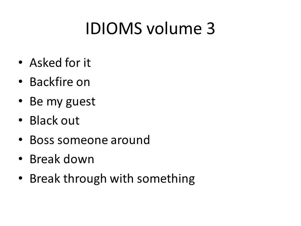 IDIOMS volume 3 Asked for it Backfire on Be my guest Black out