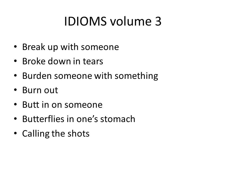 IDIOMS volume 3 Break up with someone Broke down in tears