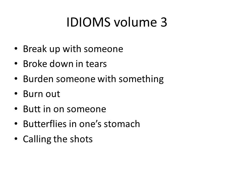 IDIOMS volume 3 Break up with someone Broke down in tears