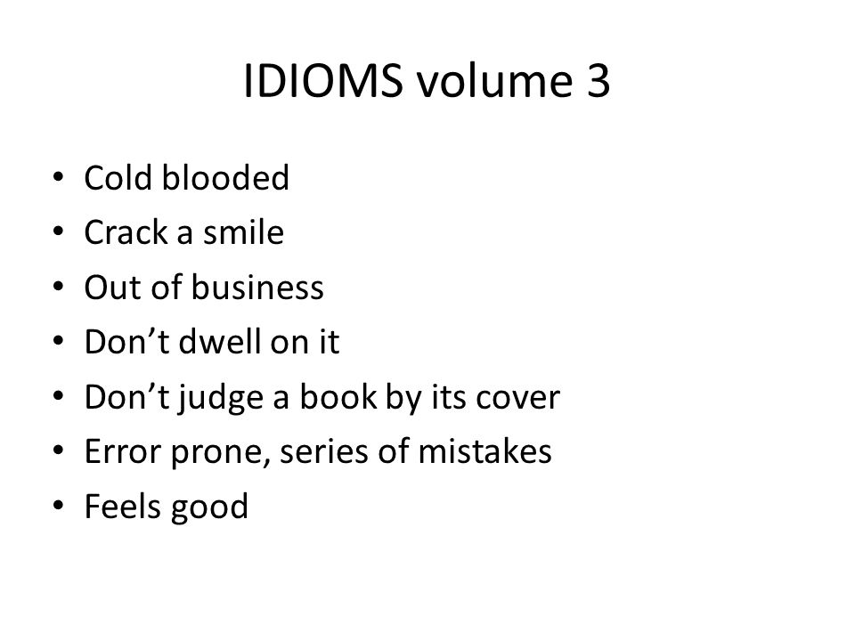 IDIOMS volume 3 Cold blooded Crack a smile Out of business