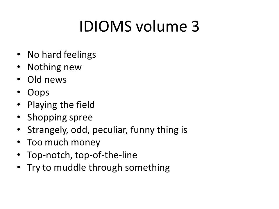 IDIOMS volume 3 No hard feelings Nothing new Old news Oops
