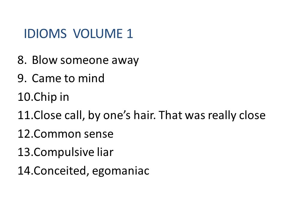 IDIOMS volume 1 Blow someone away Came to mind Chip in