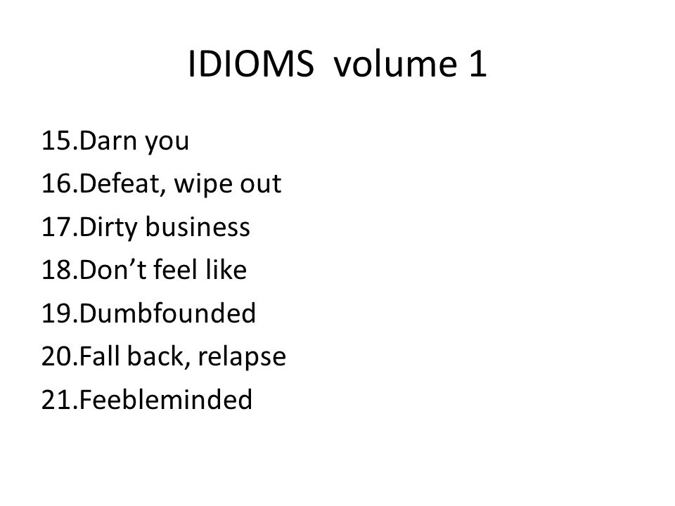 IDIOMS volume 1 Darn you Defeat, wipe out Dirty business