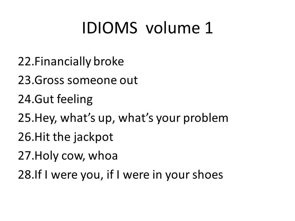 IDIOMS volume 1 Financially broke Gross someone out Gut feeling